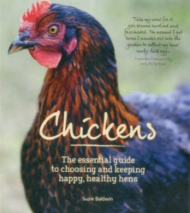 Chickens - The essential guide to choosing and keeping happy, healthy hens